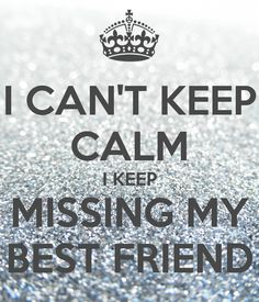 Poster created with the Keep Calm-o-matic. Why not create your own or discover our top posters? Miss My Best Friend, Best Friends, Sister Friends, Friends Forever, The Words, Islamic Quotes, Quotes About Moving On From Friends, Friends Leaving Quotes, Anniversary Quotes For Friends