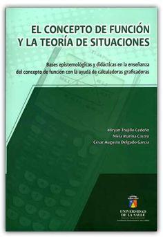 El concepto de función y la teoría de situaciones-Universidad de La Salle    http://www.librosyeditores.com/tiendalemoine/matematica/586-el-concepto-de-funcion-y-la-teoria-de-situaciones.html    Editores y distribuidores