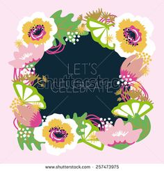 Let's Celebrate Card with a frame made of big blooming flowers and green leaves. Decorated with dots and stars