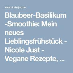 Blaubeer-Basilikum-Smoothie: Mein neues Lieblingsfrühstück - Nicole Just - Vegane Rezepte, Do It Yourself und Urban Gardening