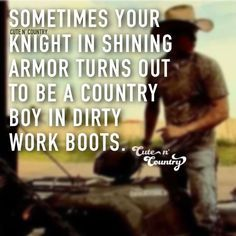 Soulmate and Love Quotes : QUOTATION – Image : Quotes Of the day – Description Love quote : Soulmate Quotes : Sometimes your knight in shining armor turns out to be a country boy in dirty wo Sharing is Power – Don't forget to share this quote ! Country Boy Quotes, Country Girl Life, Cute N Country, Country Men, Country Girls, Country Music, Country Boyfriend Quotes, Southern Girls, Southern Quotes