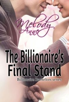 The Billionaire's Final Stand by Melody Anne ~the Last Book in the Billionaire Bachelors series.