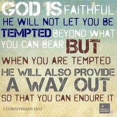 God is faithful. He will not you be tempted beyond what you can bear but when you are tempted He will also provide a way out so that you can endure it. #faith #quote #Corinthians