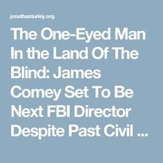The One-Eyed Man In the Land Of The Blind: James Comey Set To Be Next FBI Director Despite Past Civil Liberties Controversies | JONATHAN TURLEY