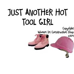 For Women In Construction, Just another hot tool girl, #construction_women, women_in_construction,#construction_chic, #tool girl,