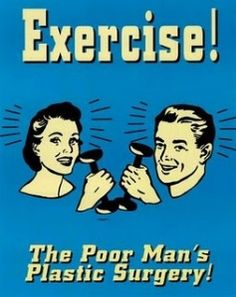 Exercise: The Poor Man's Plastic Surgery!    Haha ++