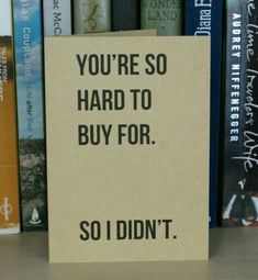 You're So Hard To Buy For -- i know a few people I could give this to. Birthday Cards For Him, Bday Cards, Funny Birthday Cards, Birthday Quotes, Birthday Greetings, Funny Greeting Cards, Funny Cards, Card Sayings, Card Sentiments