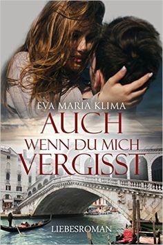 Auch wenn du mich vergisst eBook: Eva Maria Klima: Amazon.de: Kindle-Shop