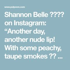 """Shannon Belle ???? on Instagram: """"Another day, another nude lip! With some peachy, taupe smokes ?? PRODUCTS: New lippie from @jeffreestarcosmetics in #CelebritySkin. Lined a…"""" - Polyvore"""