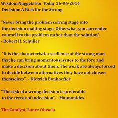 Better to make the wrong decision than to take no decision at all. Are you strong enough to take that decision? #WisdomNuggetForToday #TheCatalyst