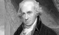James Watt - A Scottish inventor and mechanical engineer whose improvements to the Newcomen steam engine were fundamental to the changes brought by the Industrial Revolution in both his native Great Britain and the rest of the world