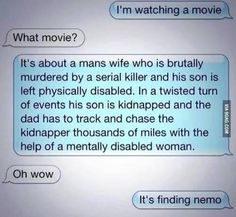 LOL! Finding Nemo is EXACTLY that! I never thought of it that way... Now every time I watch it I will think of this and laugh then get embarrassed lol