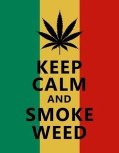 keep calm & smoke weed. Rasta Party, Jamaican Party, Rasta Man, Rasta Girl, Jah Rastafari, Reggae Style, Nesta Marley, Marijuana Art, Bob Marley Quotes