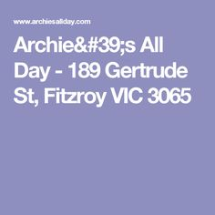 Archie's All Day - 189 Gertrude St, Fitzroy VIC 3065 Cool Bars, Archie, Good Times, Melbourne, Night, Day