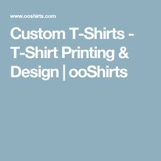 Custom T-Shirts - T-Shirt Printing & Design | ooShirts