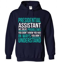 PRESIDENTIAL ASSISTANT We Solve Problems You Didn't Know You Had T Shirts, Hoodies. Get it here ==► https://www.sunfrog.com/No-Category/PRESIDENTIAL-ASSISTANT--Solve-problem-9723-NavyBlue-Hoodie.html?41382