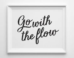 Hey, I found this really awesome Etsy listing at https://www.etsy.com/listing/191389432/go-with-the-flow-inspirational-print