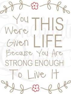 You Were Given This Life Because You Are Strong Enough to Live It!