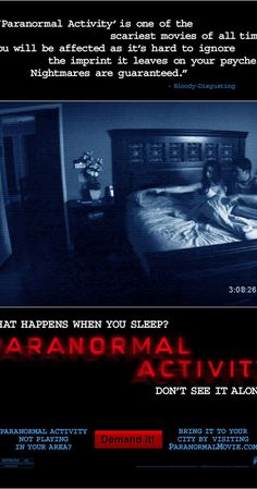 Directed by Oren Peli.  With Katie Featherston, Micah Sloat, Mark Fredrichs, Amber Armstrong. After moving into a suburban home, a couple becomes increasingly disturbed by a nightly demonic presence.