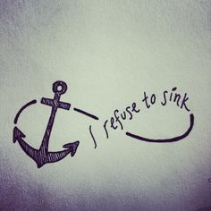 i refuse to sink. anchor. #tattoo                                                                                                                                                                                 More