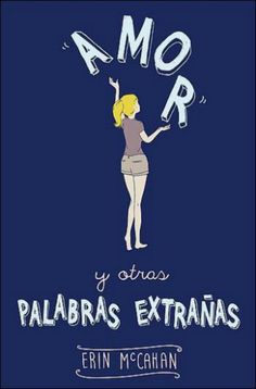 Buy Amor y otras palabras extrañas by Erin McCahan and Read this Book on Kobo's Free Apps. Discover Kobo's Vast Collection of Ebooks and Audiobooks Today - Over 4 Million Titles! I Love Books, Books To Read, My Books, This Book, Book Cover Design, Book Design, Someday Book, Books For Teens, Book Of Life