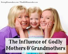 Thankful Homemaker: The Influence of Godly Mothers & Grandmothers