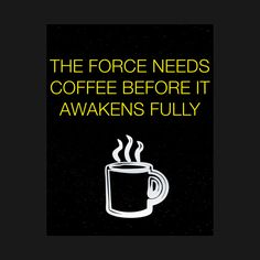 Awesome 'The+Force+Needs+Coffee' design on TeePublic! - Funny Cool Shirt (SciFi Tshirts)