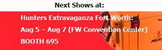 We will be present in next Texas hunting shows at Hunters Extravaganza Fort Worth: Aug 5 – Aug 7 (FW Convention Center) BOOTH 695 Don't miss it!!!
