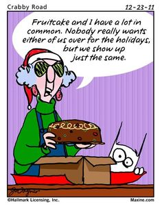 Maxine Fruitcake and I have a lot in common. Nobody really wants either of us - Maxine Humor - Maxine Humor meme - - Maxine Fruitcake and I have a lot in common. Nobody really wants either of us Maxine Humor Maxine Humor meme Christmas Jokes, Christmas Cartoons, Christmas Verses, Merry Christmas, Xmas, Green Christmas, Christmas Ideas, Christmas Cards, Work Jokes