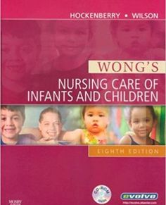 hockenberry wong s nursing care of infants Wong's nursing care of infants and children / edition 9 this book is about families with children, and the philosophy of family-centered care is emphasized this book is also about providing atraumatic care - care that minimizes the psychologic and physical stress that health promotion and illness can inflict.