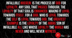 Infallible Hussein; the provider of loyal souls towards the self and towards God.