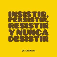"""""""Insistir, persistir, resistir y nunca desistir"""". @candidman #Frases #Motivacion"""