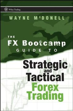 http://forexpins.com/the-fx-bootcamp-guide-to-strategic-and-tactical-forex-trading-wiley-trading-2/ A straightforward guide to trading today's dynamic Forex marketWritten by Wayne McDonell, the Chief Currency Coach at FX Bootcamp, this book shows readers how to successfully trade the Forex market on their own. FX Bootcamp's Guide to Strategic and Tactical Forex Trading skillfully explains how to combine popular technical indicato...
