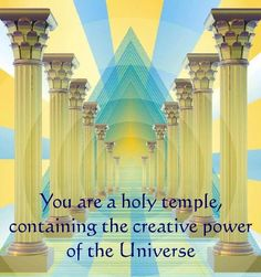 You are a holy temple, containing the creative power of the Universe