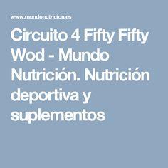 Circuito 4 Fifty Fifty Wod - Mundo Nutrición. Nutrición deportiva y suplementos