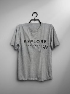 Explore the unseen New Years tees mens graphic tee for women tshirt hipster unisex shirt with saying gift for her womens funny t-shirts