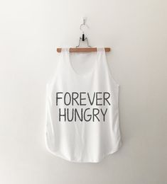 forever hungry tank top womens girls teens unisex grunge tumblr instagram blogger punk dope swag hype hipster gifts merch