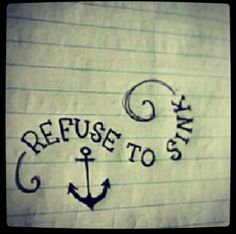 Refuse to sink, life motto. It means to me even if you and upset with yourself don't let yourself sink. Refuse to sink, and keep yourself afloat. Trendy Tattoos, New Tattoos, Cool Tattoos, Tatoos, Crazy Tattoos, Sweet Tattoos, Small Tattoos, Anchor Canvas, Anchor Quotes