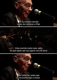 """""""If I had dies before meeting Pilar, I'd have died much older than I am now at 86 years-old. But let's go back, before I start crying"""" ~José Saramago"""