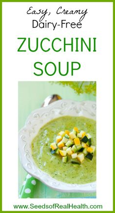 Creamy Dairy Free Zucchini Soup Recipe - Seeds Of Real HealthSeeds Of Real Health  