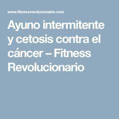 Ayuno intermitente y cetosis contra el cáncer – Fitness Revolucionario
