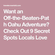 Want an Off-the-Beaten-Path Oahu Adventure? Check Out 9 Secret Spots Locals Love