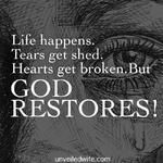 Life Happens. Tears Get Shed. Hearts Get Broken. But God Restores!