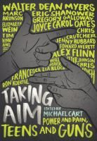 Taking Aim: Power and Pain, Teens and Guns edited by Michael Cart