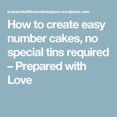 How to create easy number cakes, no special tins required – Prepared with Love