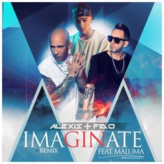Alexis & Fido Ft. Maluma – Imaginate (Official Remix)
