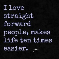 I love straight forward people, makes life ten times easier ~ Joke All You Can