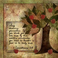 Stop deceiving yourselves. If you think you are wise by this world's standards, you need to become a fool to be truly wise.  1 Corinthians 3:18  kits: Joanne Brisebois Family Tree add on pack, Apple Bette mini