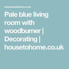 Pale blue living room with woodburner | Decorating | housetohome.co.uk Wood Burning, Ideal Home, Decorating, Living Room, Blue, Design, Ideal House, Decor, Decoration