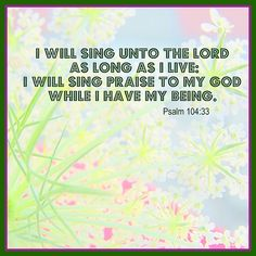 I will sing praise to my God